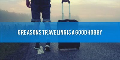 6 Reasons Traveling is a Good Hobby