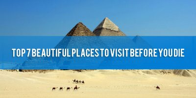 Top 7 Beautiful Places to Visit Before You Die